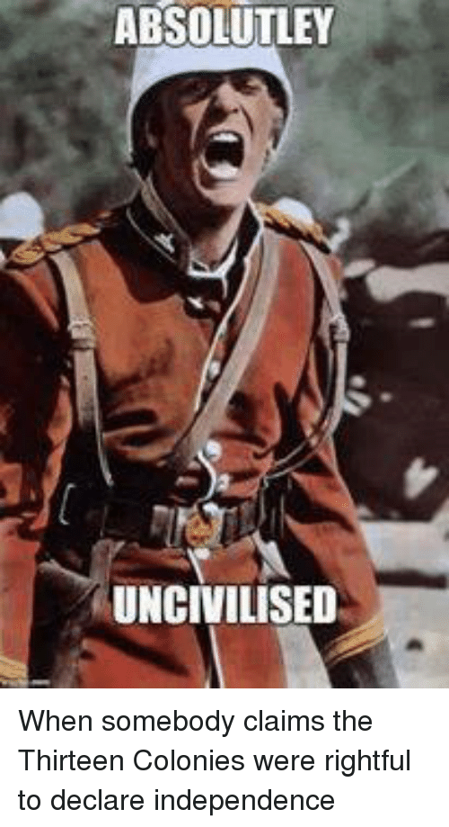 absolutley-uncivilised-when-somebody-claims-the-thirteen-colonies-were-rightful-4429774.png