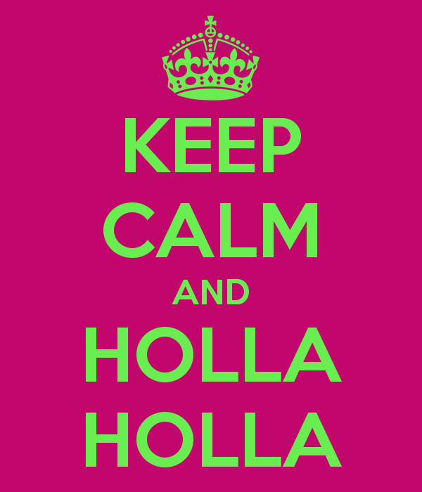 Keep calm and holla.png