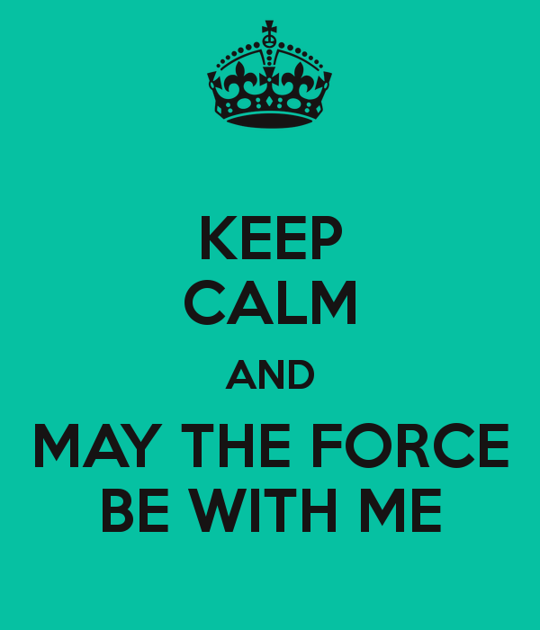 keep-calm-and-may-the-force-be-with-me-2.png